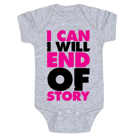 I Can, I Will, End Of Story Baby One-Piece | LookHUMAN