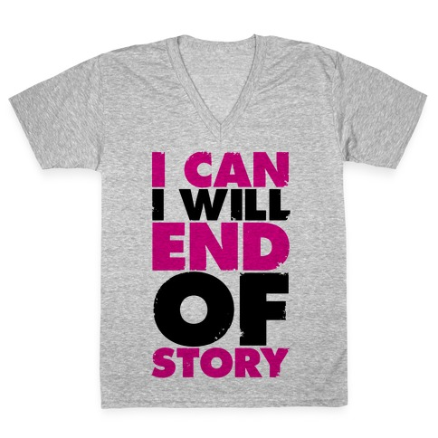 I Can, I Will, End Of Story V-Neck Tee Shirt