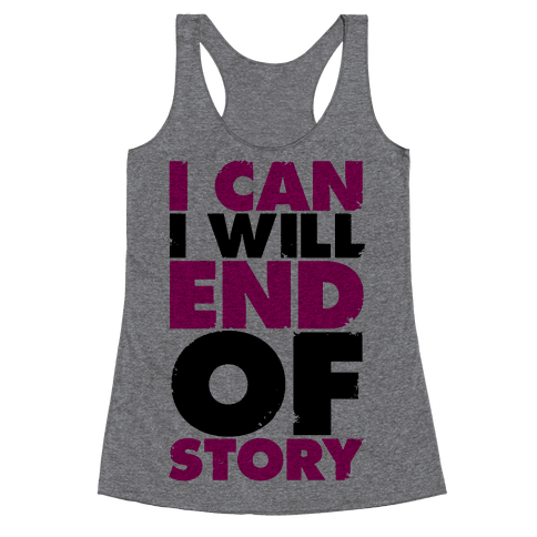 I Can, I Will, End Of Story Racerback Tank Top