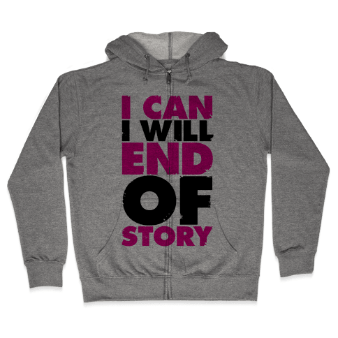 I Can, I Will, End Of Story Zip Hoodie