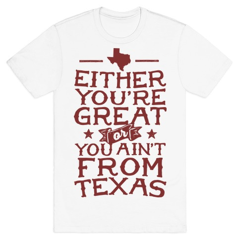 Either You're Great Or You Ain't From Texas Mens T-Shirt