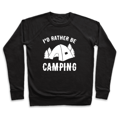 I'd Rather Be Camping Pullover