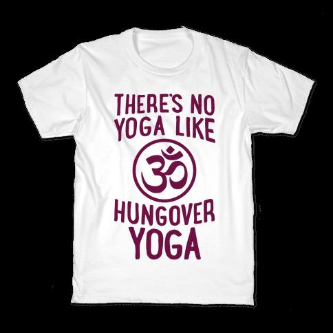 There's No Yoga Like Hungover Yoga Kids T-Shirt