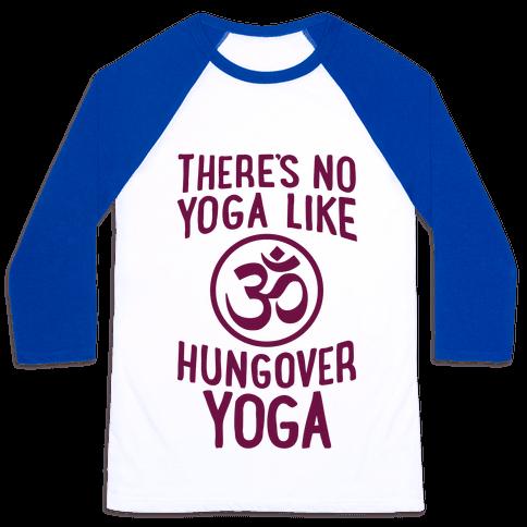 There's No Yoga Like Hungover Yoga Baseball Tee
