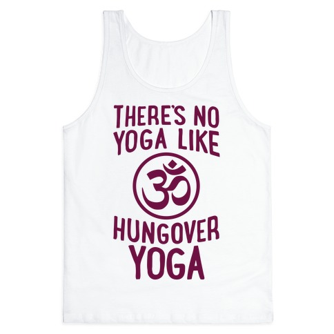 There's No Yoga Like Hungover Yoga Tank Top