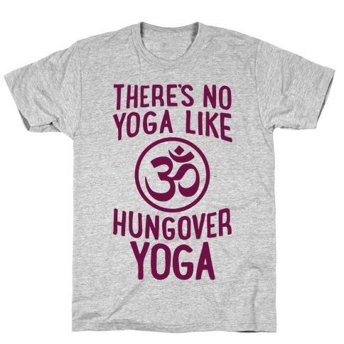 There's No Yoga Like Hungover Yoga T-Shirt
