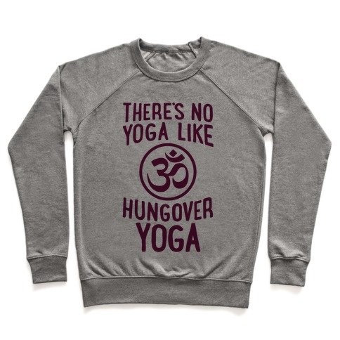 There's No Yoga Like Hungover Yoga Pullover