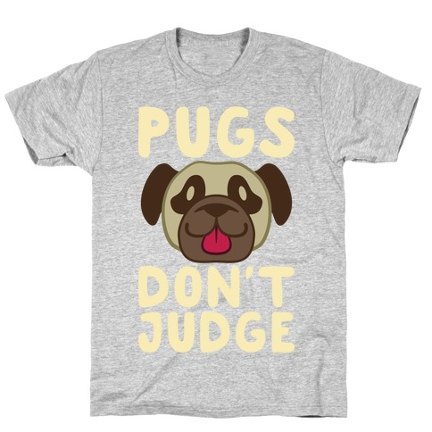 Pugs Don't Judge Mens T-Shirt