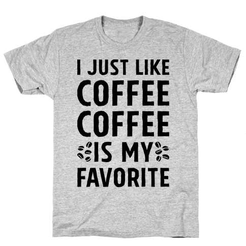Coffee Is My Favorite Mens T-Shirt