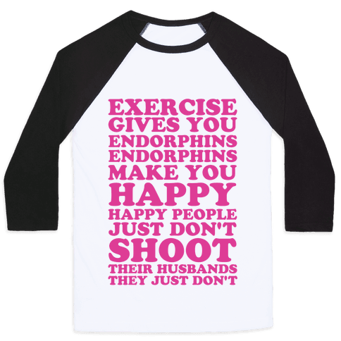 Exercise Gives You Endorphins Baseball Tee