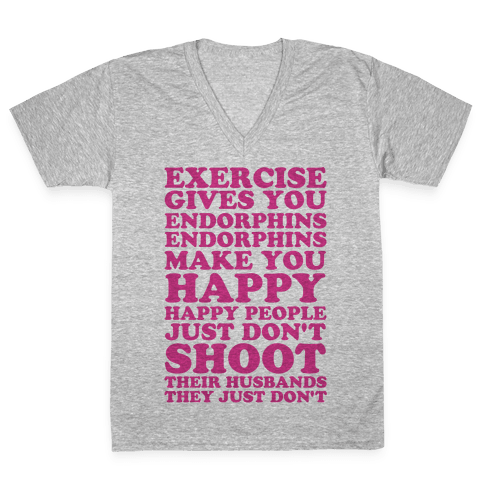 Exercise Gives You Endorphins V-Neck Tee Shirt