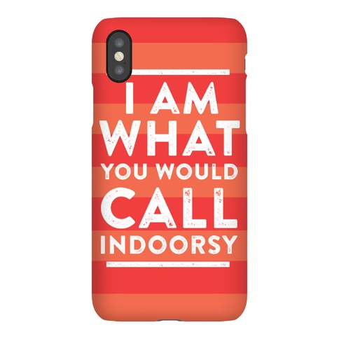 I Am What You Would Call Indoorsy Phone Case