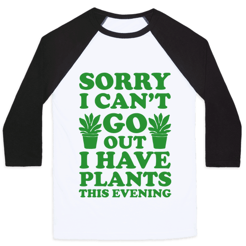 Sorry I Can't Go Out I Have Plants This Evening Baseball Tee