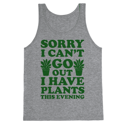Sorry I Can't Go Out I Have Plants This Evening Tank Top
