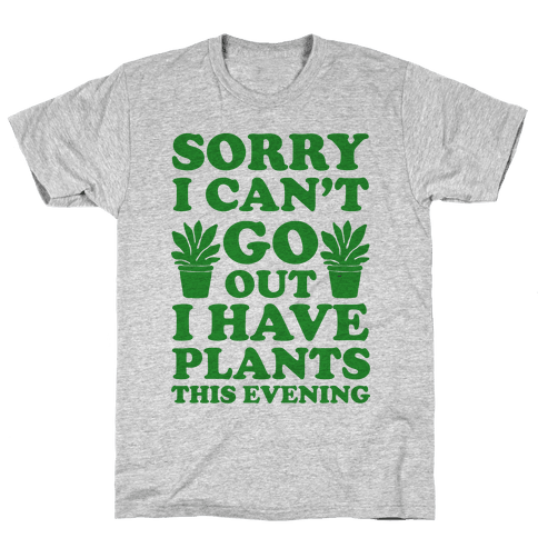 Sorry I Can't Go Out I Have Plants This Evening Mens T-Shirt