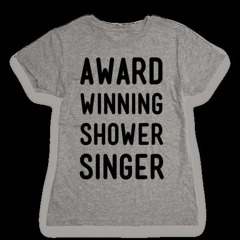 Award Winning Shower Singer Womens T-Shirt