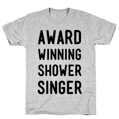 Award Winning Shower Singer Mens T-Shirt