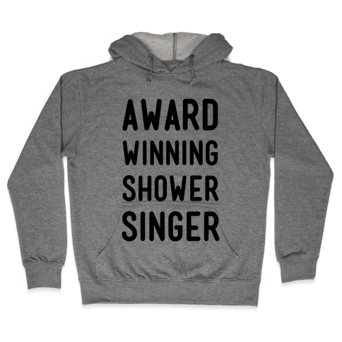 Award Winning Shower Singer Hooded Sweatshirt