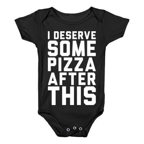 I Deserve Some Pizza After This Baby Onesy