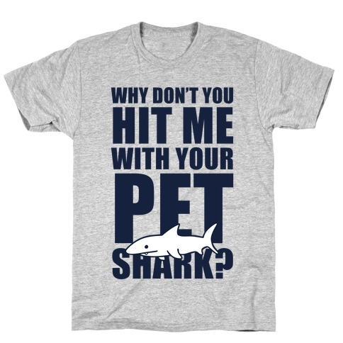 Hit Me With Your Pet Shark (Blue) T-Shirt