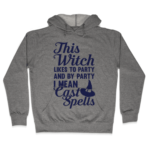 This Witch Likes To Party and By Party I mean Cast Spells Hooded Sweatshirt