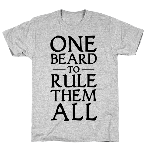 One Beard to Rule Them All Mens T-Shirt