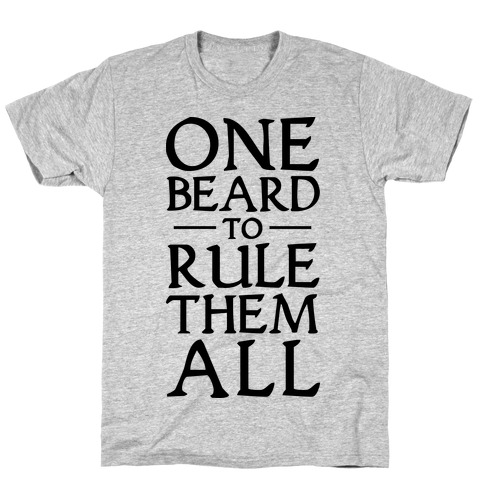 One Beard to Rule Them All T-Shirt