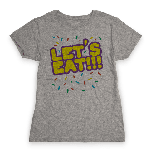Let's Eat!!! Womens T-Shirt