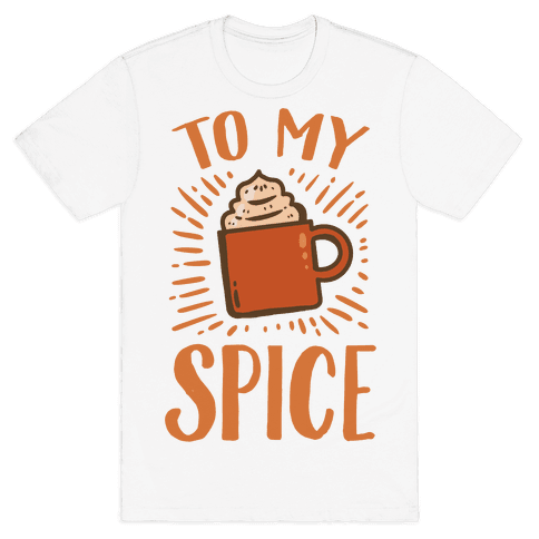 To My Spice Mens T-Shirt