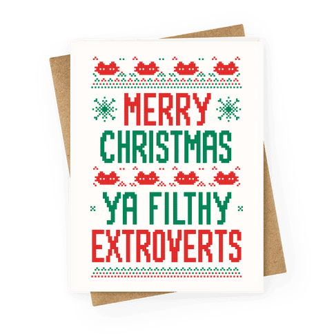 Merry Christmas Ya Filthy Extroverts Greeting Card