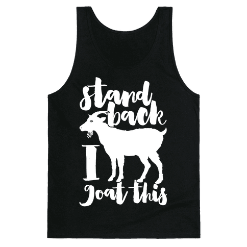 Stand Back I Goat This Tank Top