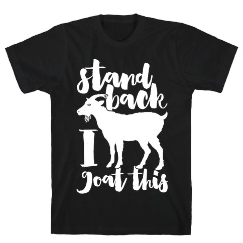 Stand Back I Goat This T-Shirt