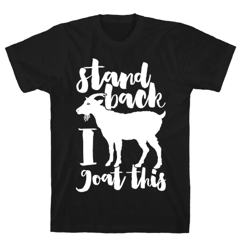 Stand Back I Goat This Mens T-Shirt