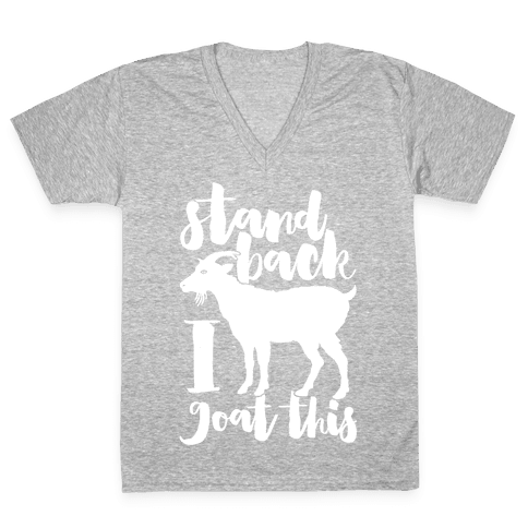 Stand Back I Goat This V-Neck Tee Shirt