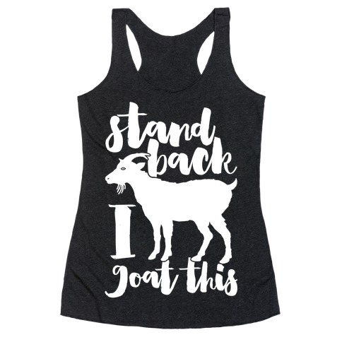 Stand Back I Goat This Racerback Tank Top
