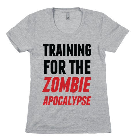 Training for the Zombie Apocalypse Womens T-Shirt