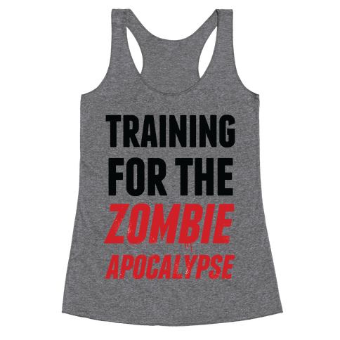 Training for the Zombie Apocalypse Racerback Tank Top