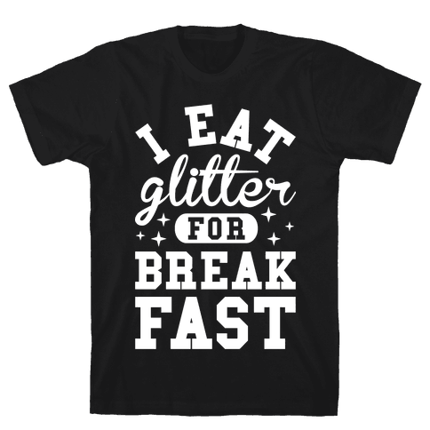 I Eat Glitter For Breakfast Mens T-Shirt