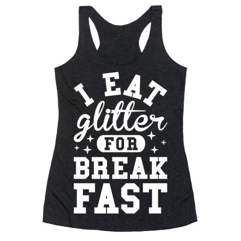 I Eat Glitter For Breakfast Racerback Tank Top