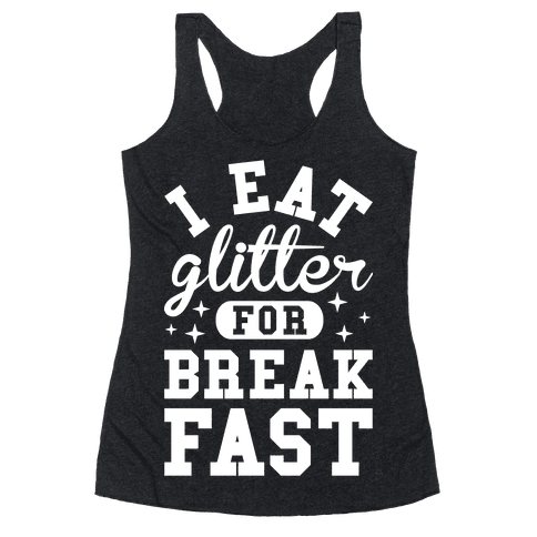 I Eat Glitter For Breakfast Racerback Tank Top