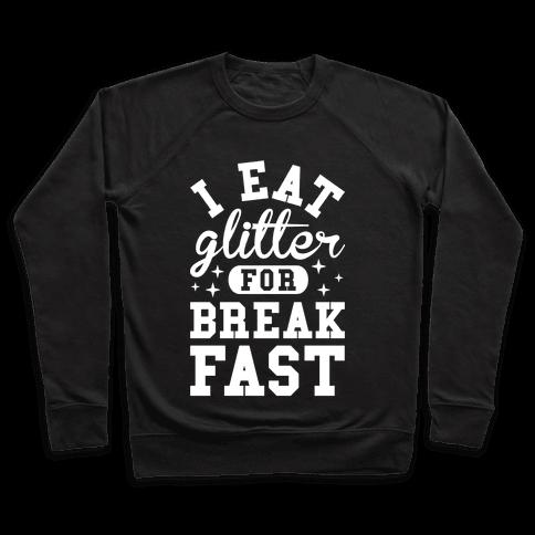 I Eat Glitter For Breakfast Pullover