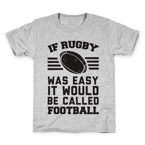 If Rugby Was Easy It Would Be Called Football Kids T-Shirt