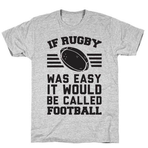 If Rugby Was Easy It Would Be Called Football Mens T-Shirt