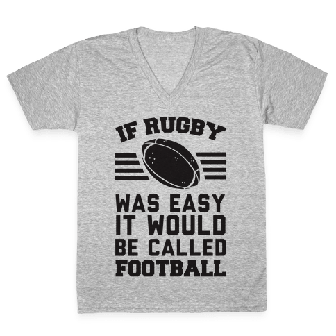 If Rugby Was Easy It Would Be Called Football V-Neck Tee Shirt