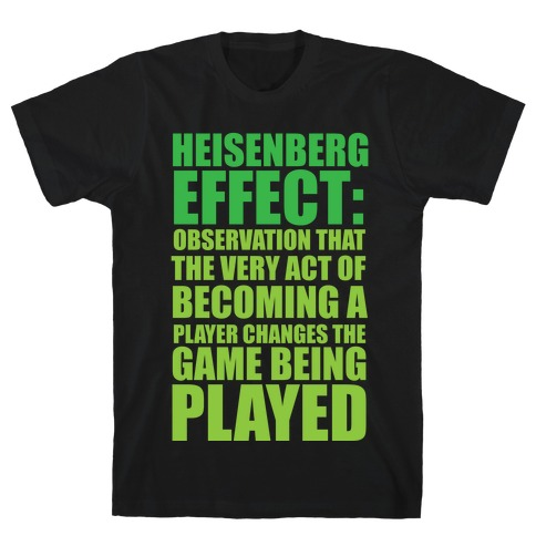 The Heisenberg Effect T-Shirt