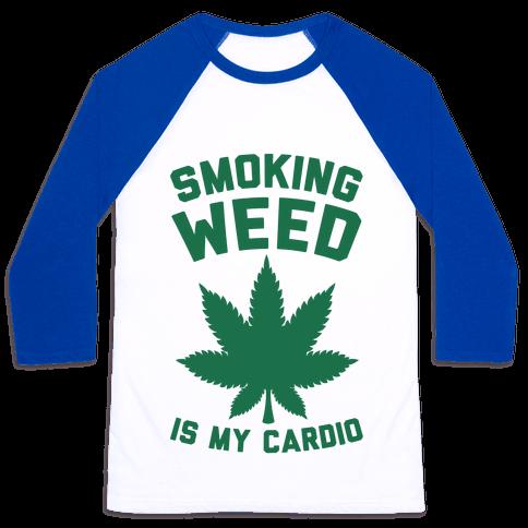 Smoking Weed Is My Cardio Baseball Tee