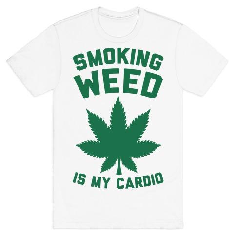 Smoking Weed Is My Cardio T-Shirt