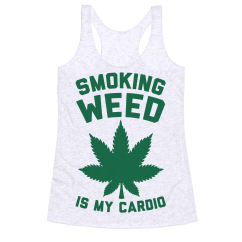 Smoking Weed Is My Cardio Racerback Tank Top