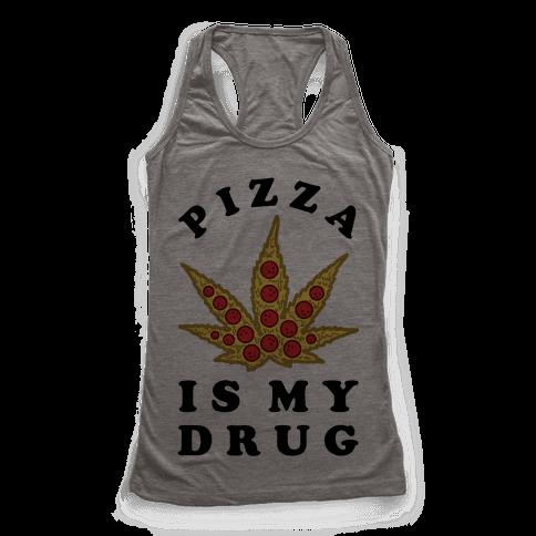 Pizza is My Drug Racerback Tank Top