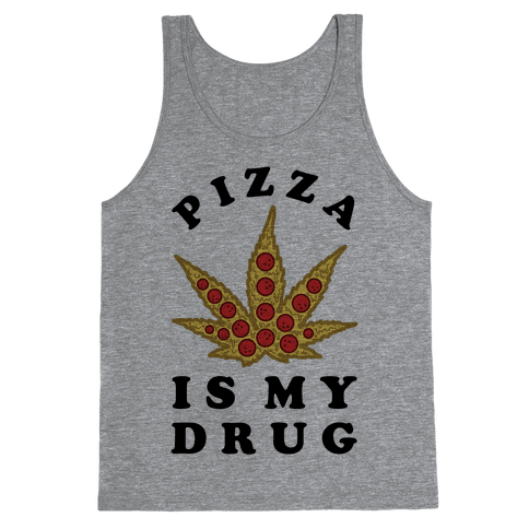 Pizza is My Drug Tank Top